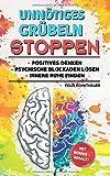 Unnötiges Grübeln stoppen: Durch positives Denken psychische Blockaden lösen und innere Ruhe finden - Bonus: 5 Techniken zur Stressbewältigung im Alltag - Felix Kohnthaler