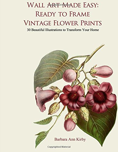 Wall Art Made Easy: Ready to Frame Vintage Flower Prints: 30 Beautiful Illustrations to Transform Your Home (Flowers, Band 1) - Hibiscus Home Decor
