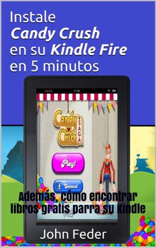 Instale Candy Crush en su Kindle Fire en 5 minutos por John Feder
