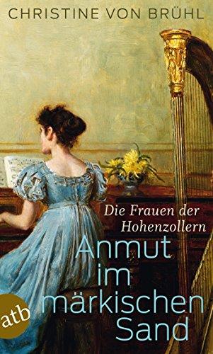 Anmut im märkischen Sand: Die Frauen der Hohenzollern