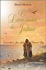 Le livre secret de Jeshua Tome 2 - La vie cachée de Jésus selon la Mémoire du Temps de Daniel Meurois