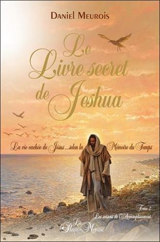 Le livre secret de Jeshua Tome 2 - La vie cachée de Jésus selon la Mémoire du Temps par Daniel Meurois