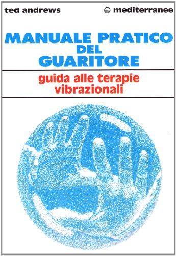 Manuale pratico del guaritore. Guida alle terapie vibrazionali