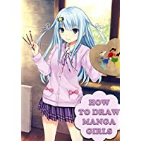 How To Draw Manga Girls: The Absolute Beginners Guide For Drawing Female Manga Characters (Anime and Manga Drawing Tutorials)