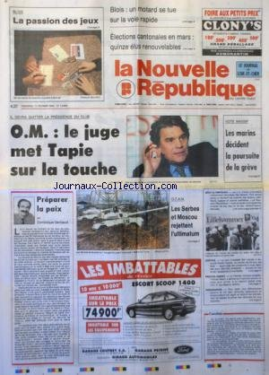 NOUVELLE REPUBLIQUE (LA) [No 14999] du 11/02/1994 - ELECTIONS CANTONALES EN MARS - OM / LE JUGE MET TAPIE SUR LA TOUCHE - LES MARINS DECIDENT LA POURSUITE DE LA GREVE - PREPARER LA PAIX PAR GERBAUD - OTAN / LES SERBES ET MOSCOU REJETTENT L'ULTIMATUM - JEUX OLYMPIQUES DE LILLEHAMMER - LE 1ER MINISTRE ISRAELIEN - RABIN - A ESTIME QU'IL FAUDRAIT ENCORE UN MOIS POUR ARRIVER A UN ACCORD AVEC L'OLP par Collectif