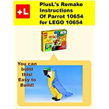 PlusL's Remake Instructions of Parrot 10654 for LEGO 10654 : You can build the Parrot 10654 out of your own bricks! (English Edition)