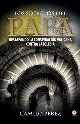Los secretos del Papa: Destapando la conspiración vaticana contra la iglesia por Camilo Perez