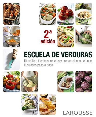 Escuela de verduras (Larousse - Libros Ilustrados/ Prácticos - Gastronomía) por Larousse Editorial