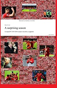 A surprising season: Liverpool FC 2013/2014 season viewed by a supporter by Pablo Gutierrez (2014-06-11)
