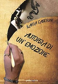 Autopsia di un'emozione di [Ilaria Caserini]