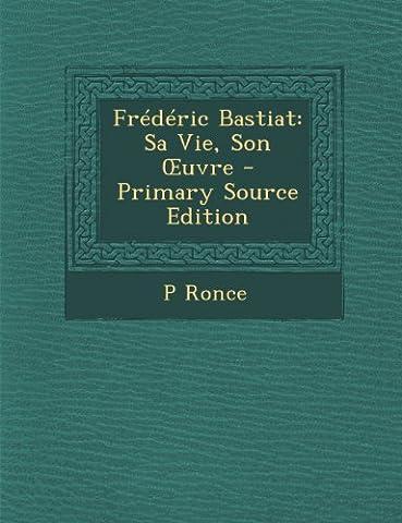 Frederic Bastiat: Sa Vie, Son Uvre