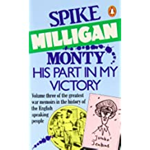 Monty: His Part in My Victory: His Part in My Victory - War Biography (Spike Milligan War Memoirs)