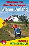 Wandern mit dem Kinderwagen Wiener Umland: 35 Touren. Mit GPS-Daten (Rother Wanderbuch)