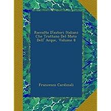 Raccolta D'autori Italiani Che Trattano Del Moto Dell' Acque, Volume 8
