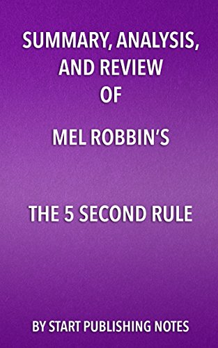 Summary, Analysis, and Review of Mel Robbins's The 5 Second Rule:: Transform Your Life, Work, and Confidence with Everyday Courage