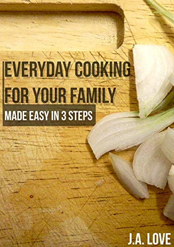 Everyday Cooking For Your Family: Made Easy In 3 Steps (English Edition) -