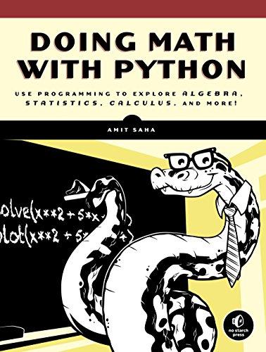 Doing Math with Python: Use Programming to Explore Algebra, Statistics, Calculus, and More! por Amit Saha
