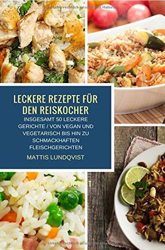 Kochen mit dem Reiskocher/Leckere Rezepte für den Reiskocher: Insgesamt 50 leckere Gerichte/Von...