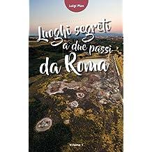Luoghi segreti a due passi da Roma: Le guide che non c'erano...