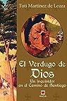 El verdugo de Dios: Un inquisidor en el Camino de Santiago. par Toti Martínez de Lezea/Ángeles De Irisarri