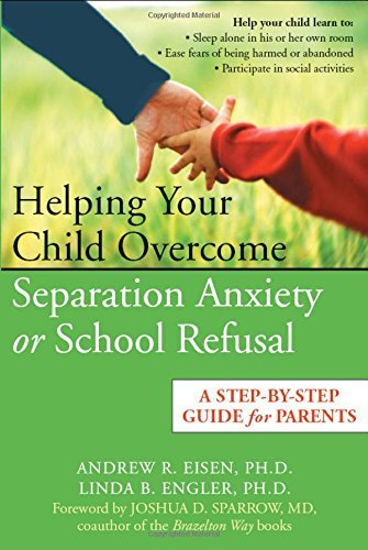 Helping Your Child Overcome Separation Anxiety or School Refusal: A Step-by-Step Guide for Parents by Andrew R. Eisen (2006-06-06)