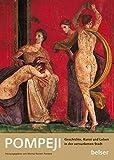 Pompeji: Geschichte, Kunst und Leben in der versunkenen Stadt -