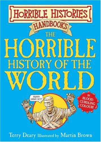 The Horrible History of the World (Horrible Histories Handbooks) por Terry Deary