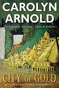 City of Gold (Matthew Connor Adventure Series Book 1) by [Arnold, Carolyn]
