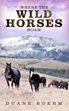 Where the Wild Horses Roam (Wild Horse Westerns) by Duane Boehm