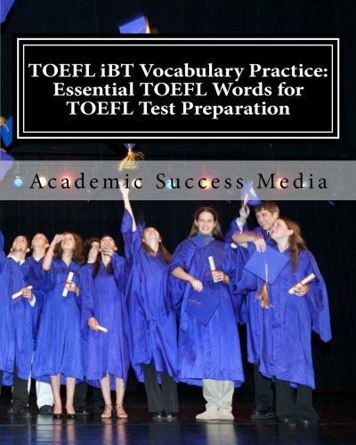 TOEFL IBT Vocabulary Practice: Essential TOEFL Words for TOEFL Test Preparation by Academic Success Media (2014-01-30)
