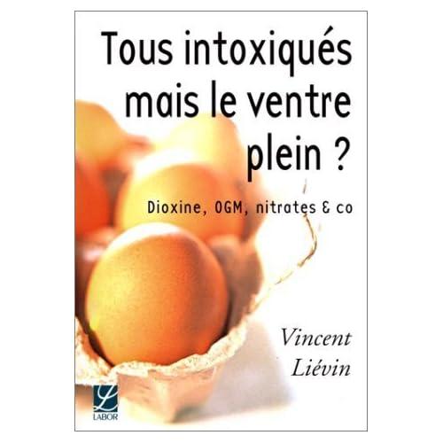 Tous intoxiqués mais le ventre plein ? : Dioxine, OGM, nitrates & Co de Vincent Lievin (24 avril 2002) Broché