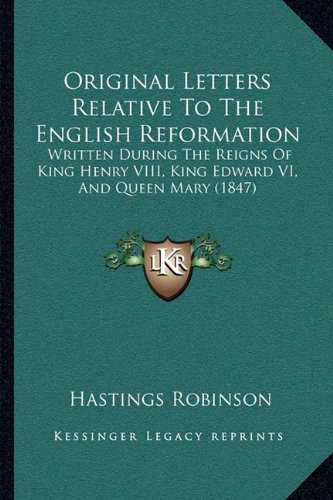 Original Letters Relative to the English Reformation: Written During the Reigns of King Henry VIII, King Edward VI, and Queen Mary (1847)