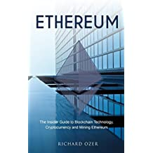 Ethereum: The Insider Guide to Blockchain Technology, Cryptocurrency and Mining Ethereum (English Edition)
