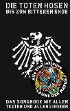 """Die Toten Hosen - Bis Zum Bitteren Ende- inklusive """"Laune der Natur"""": Das Songbook mit allen Texten und allen Lieder"""