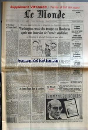 MONDE (LE) [No 13416] du 18/03/1988 - L'OCCIDENT ET L'APARTHEID - WASHINGTON ENVOIE DES TROUPES AU HONDURAS APRES UNE INCURSION DE L'ARMEE SANDINISTE PAR JAN KRAUZE - L'ARDENTE NECESSITE D'UNE CONFEDERATION RPR-UDF PAR EDOUARD BALLADUR - L'ATTENTAT DE BELFAST - LONDRES BAISSE SES TAUX D'INTERET - LES SOVIETIQUES ET L'HISTOIRE - LE FEUILLETON DU SEPTENNAT - L'EPISCOPAT ET LE CCFD - POLEMIQUE AERONAUTIQUE - LES JEUNES LOUPS DANS LA CARRIERE PAR ALAIN LEBAUBE - NORMA OU L'EXIL INFINI PAR EMMANUEL par Collectif