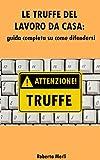 eBook Gratis da Scaricare LAVORO DA CASA LE TRUFFE Guida completa su come difendersi dalle truffe dei lavori online o da casa (PDF,EPUB,MOBI) Online Italiano