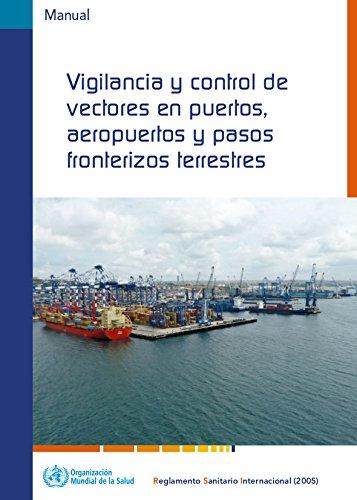 Vigilancia Y Control de Vectores En Puertos, Aeropuertos Y Pasos Fronterizos Terrestres por World Health Organization