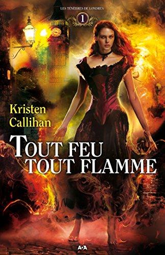 Tout feu tout flamme (Les ténèbres de Londres t. 1) par Kristen Callihan