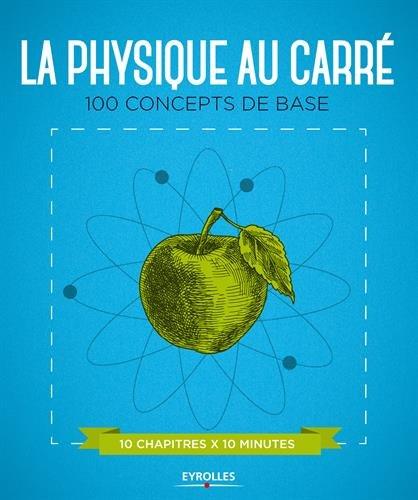 La physique au carré: 100 concepts de base. 10 chapitres x 10 minutes