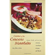Cuisines of the Caucasus Mountains: Recipes, Drinks, and Lore from Armenia, Azerbaijan, Georgia, and Russia: Recipes, Drinks and Lore from Armenia, Azerbaijan, Georgia and Russia