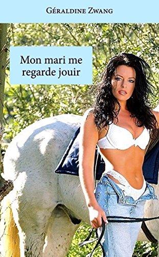 Mon mari me regarde jouir (Les étrotiques de Géraldine Zwang t. 18) (French Edition)