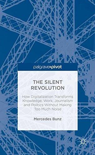 The Silent Revolution: How Digitalization Transforms Knowledge, Work, Journalism and Politics Without Making Too Much Noise (Palgrave Pivot) by Mercedes Bunz (2013-10-31) par Mercedes Bunz