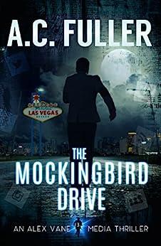 The Mockingbird Drive (An Alex Vane Media Thriller, Book 3) by [Fuller, A.C.]