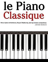 le Piano Classique: Pièces faciles de Beethoven, Mozart, Tchaikovsky, ainsi que d'autres compositeurs