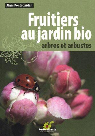 Fruitiers au jardin bio : Arbres et arbustes par Alain Pontoppidan