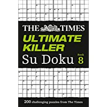 The Times Ultimate Killer Su Doku Book 8: 200 of the deadliest Su Doku puzzles