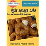 Learn the secret recipe for sponge cake lightest and delicious and one of the most recipes cuisines Arab secrecy (English Edition)
