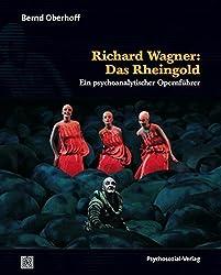 Richard Wagner: Das Rheingold: Ein psychoanalytischer Opernführer (Imago)