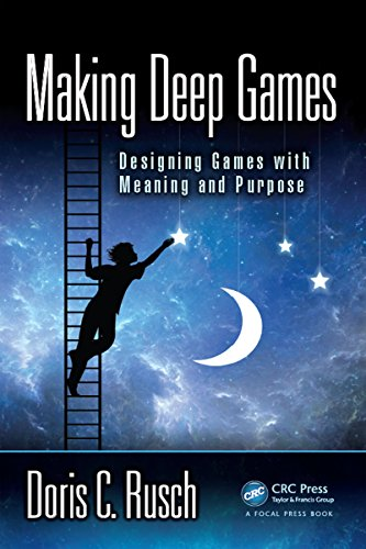 Making Deep Games: Designing Games with Meaning and Purpose (English Edition)