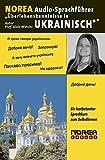 NOREA Audio-Sprachführer Überlebenskenntnisse in Ukrainisch: Ein lustbetonter Audio-Sprachführer zum Selbstlernen dur